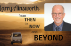 Larry Ainsworth: From Then to Now and Beyond