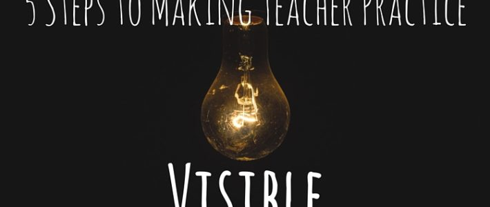 5 Steps to Making Teacher Practice Visible